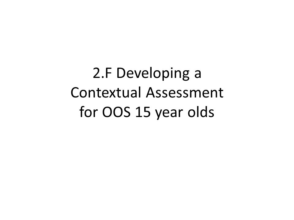2.F Developing a Contextual Assessment for OOS 15 year olds