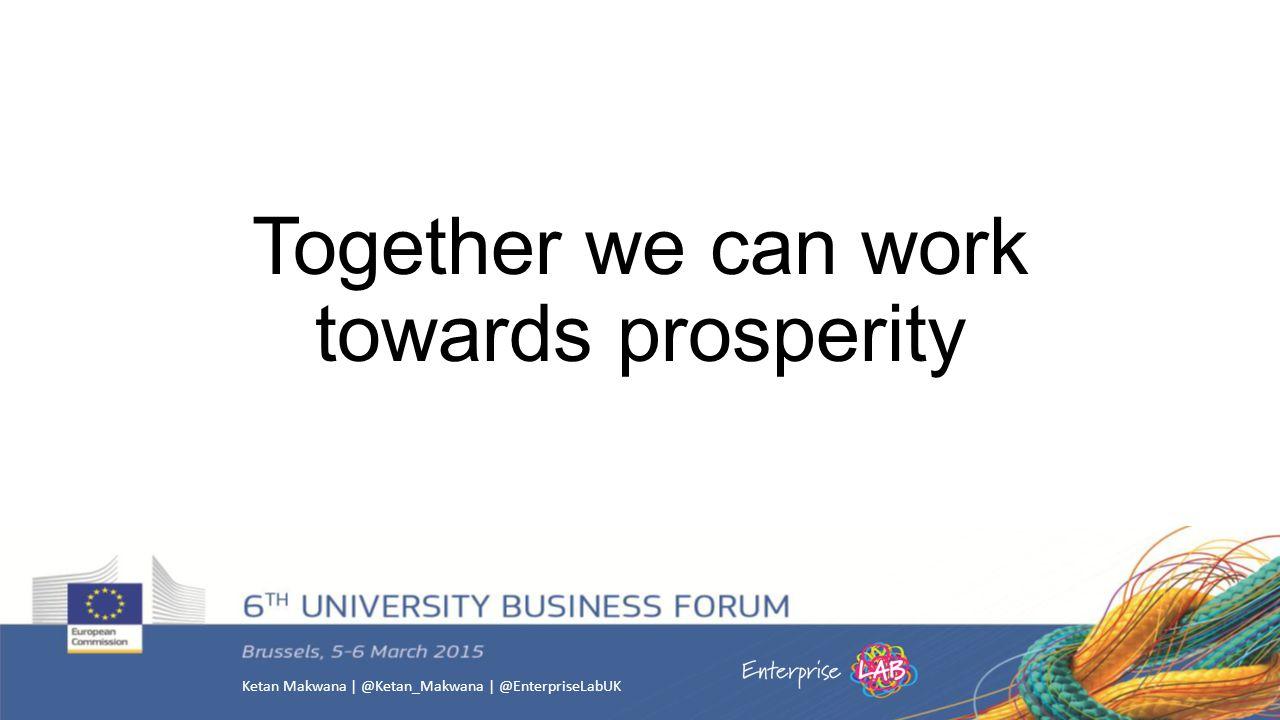Ketan Makwana | @Ketan_Makwana | @EnterpriseLabUK Together we can work towards prosperity