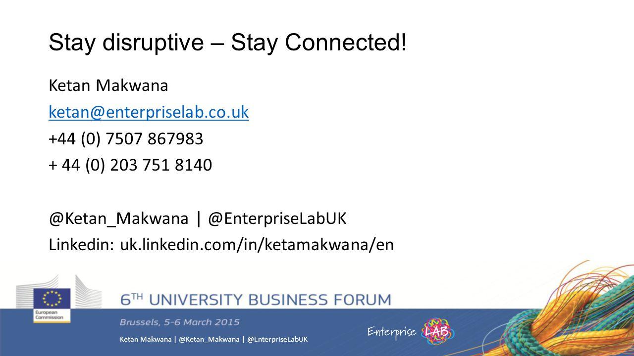 Ketan Makwana | @Ketan_Makwana | @EnterpriseLabUK Stay disruptive – Stay Connected.