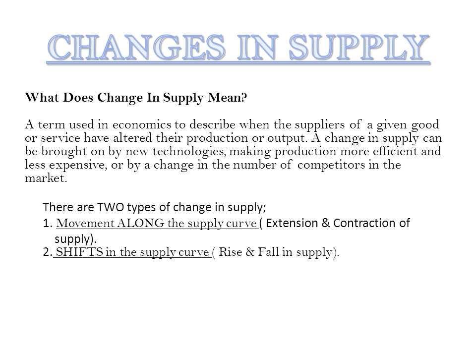 What Does Change In Supply Mean? A term used in economics to describe when the suppliers of a given good or service have altered their production or o