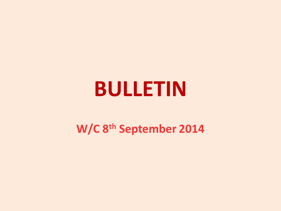 BULLETIN W/C 8 th September 2014