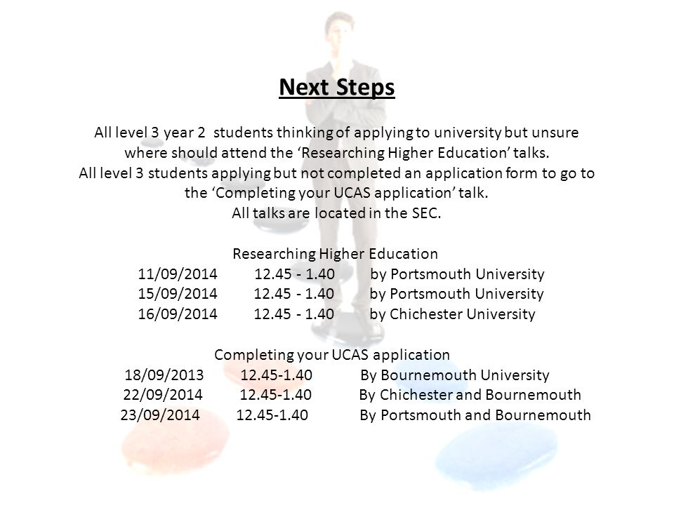 Next Steps All level 3 year 2 students thinking of applying to university but unsure where should attend the 'Researching Higher Education' talks.