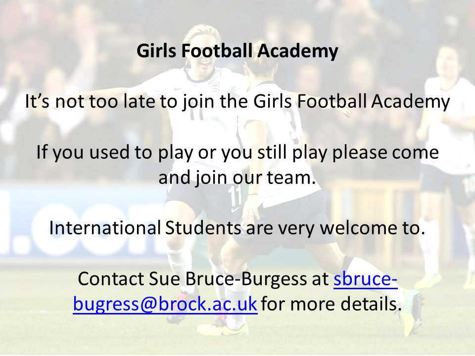Girls Football Academy It's not too late to join the Girls Football Academy If you used to play or you still play please come and join our team.