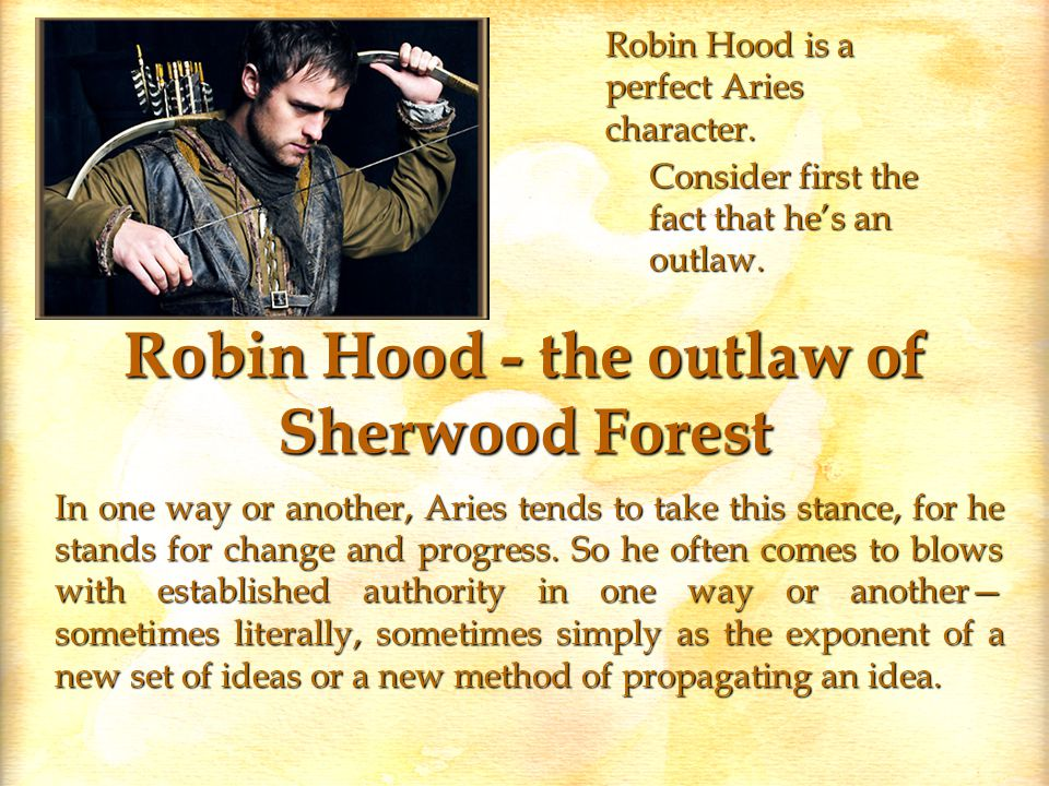 Robin Hood - the outlaw of Sherwood Forest Consider first the fact that he's an outlaw.