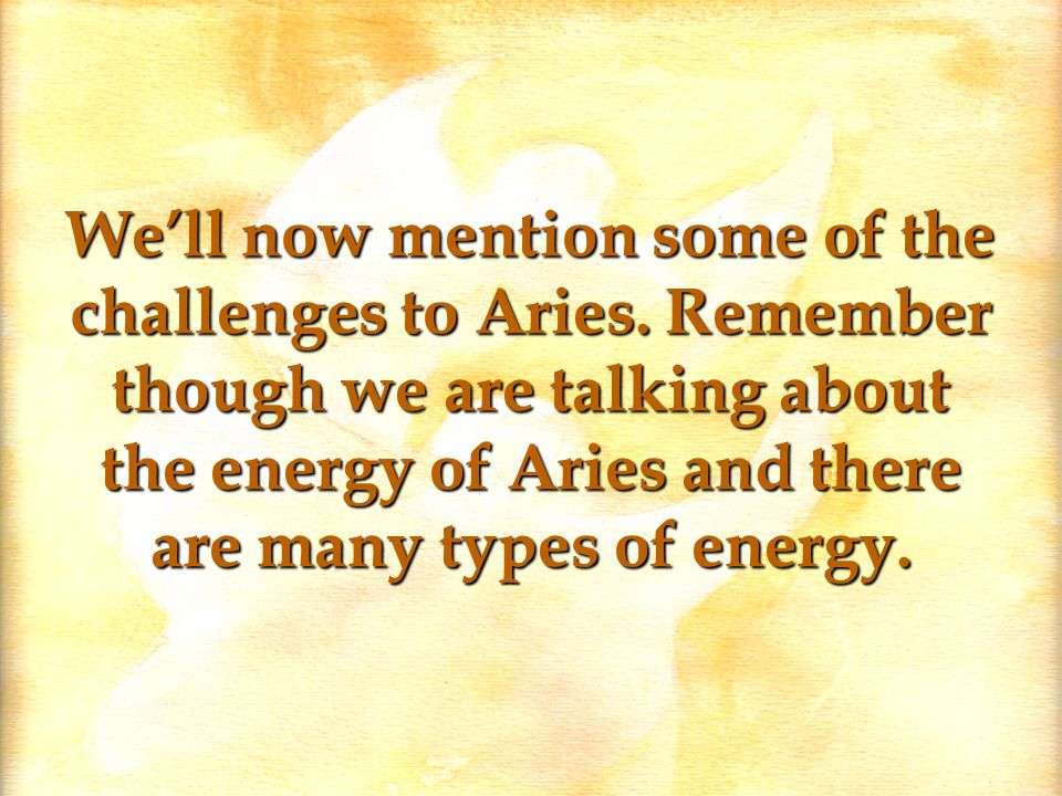 We'll now mention some of the challenges to Aries.