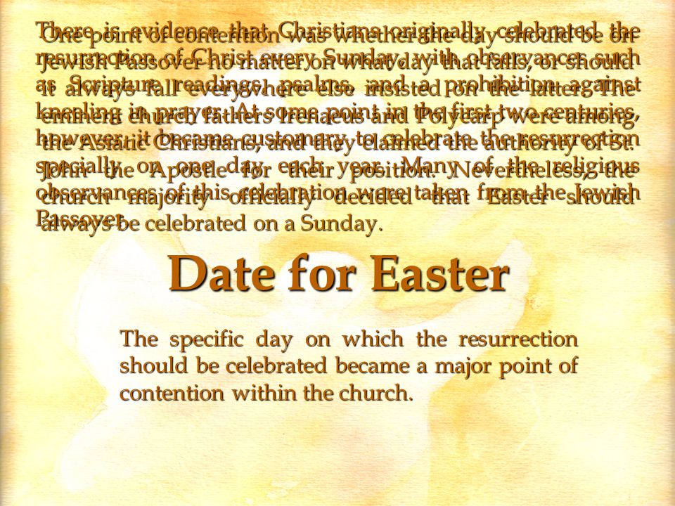 Date for Easter There is evidence that Christians originally celebrated the resurrection of Christ every Sunday, with observances such as Scripture readings, psalms, and a prohibition against kneeling in prayer.