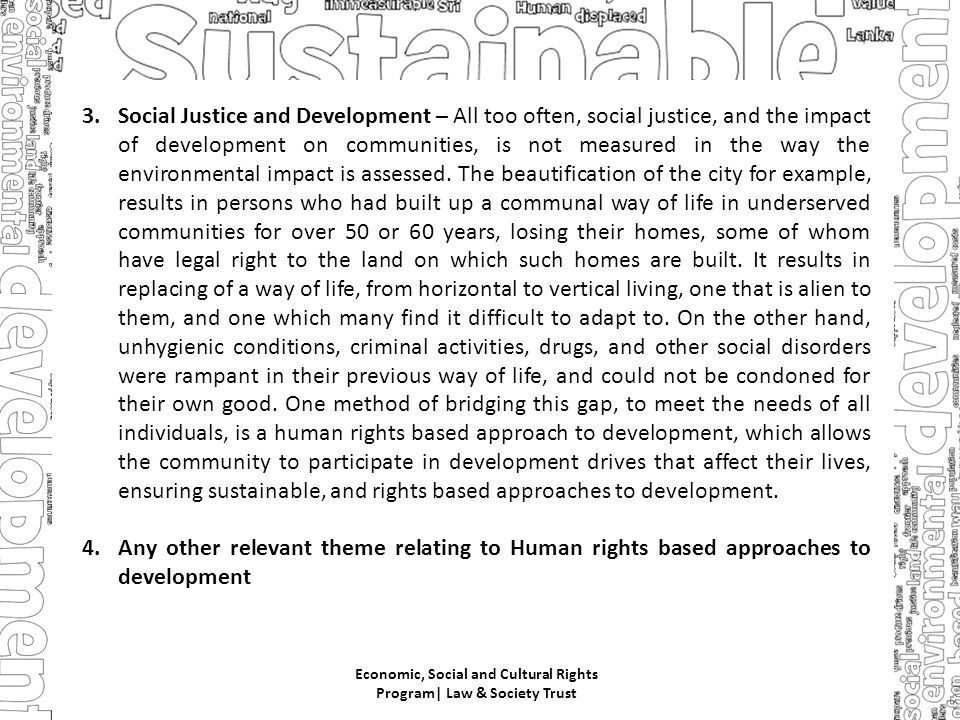 3.Social Justice and Development – All too often, social justice, and the impact of development on communities, is not measured in the way the environmental impact is assessed.