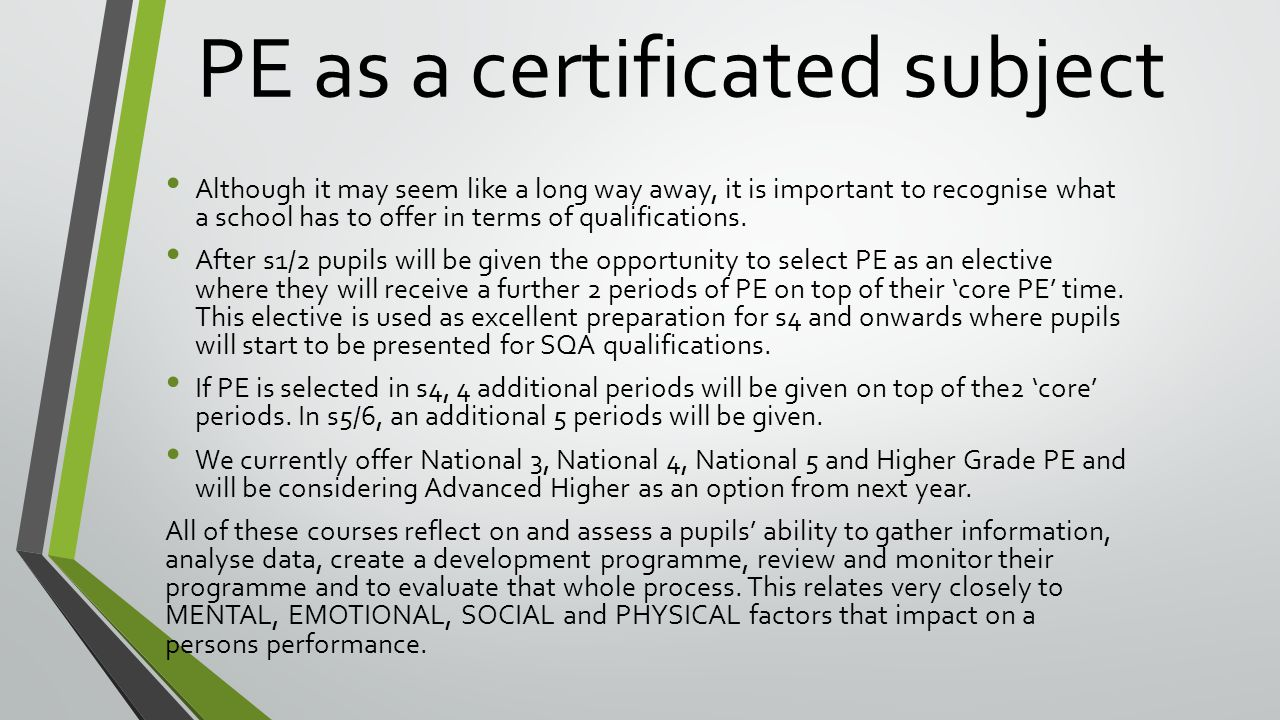 PE as a certificated subject Although it may seem like a long way away, it is important to recognise what a school has to offer in terms of qualifications.