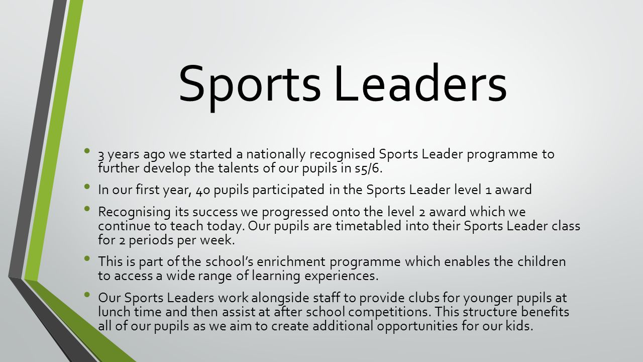 Sports Leaders 3 years ago we started a nationally recognised Sports Leader programme to further develop the talents of our pupils in s5/6.