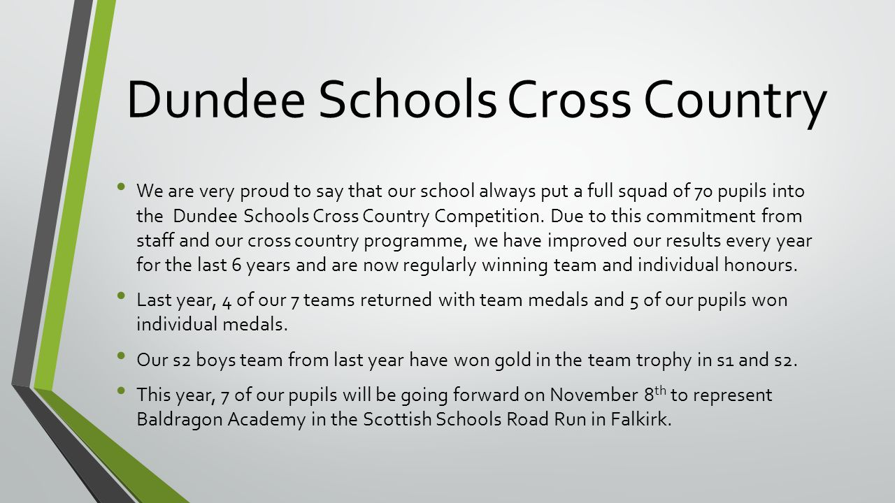 Dundee Schools Cross Country We are very proud to say that our school always put a full squad of 70 pupils into the Dundee Schools Cross Country Competition.