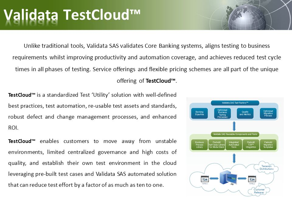 Unlike traditional tools, Validata SAS validates Core Banking systems, aligns testing to business requirements whilst improving productivity and automation coverage, and achieves reduced test cycle times in all phases of testing.