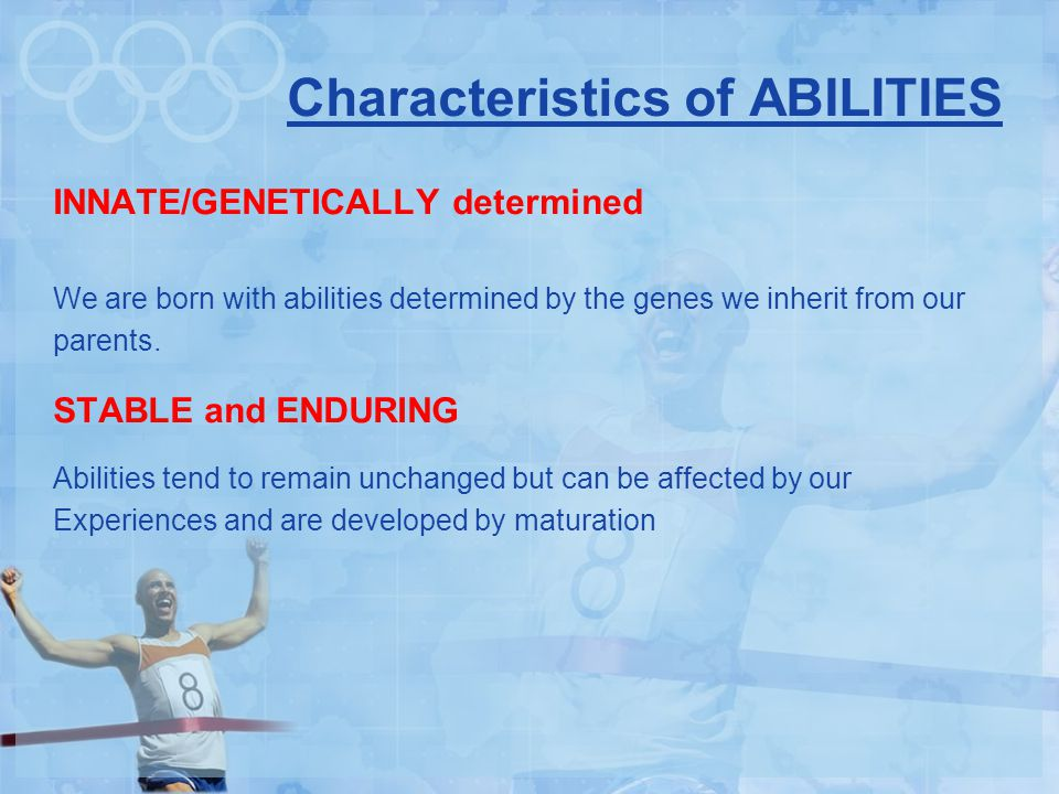 Characteristics of ABILITIES INNATE/GENETICALLY determined We are born with abilities determined by the genes we inherit from our parents.