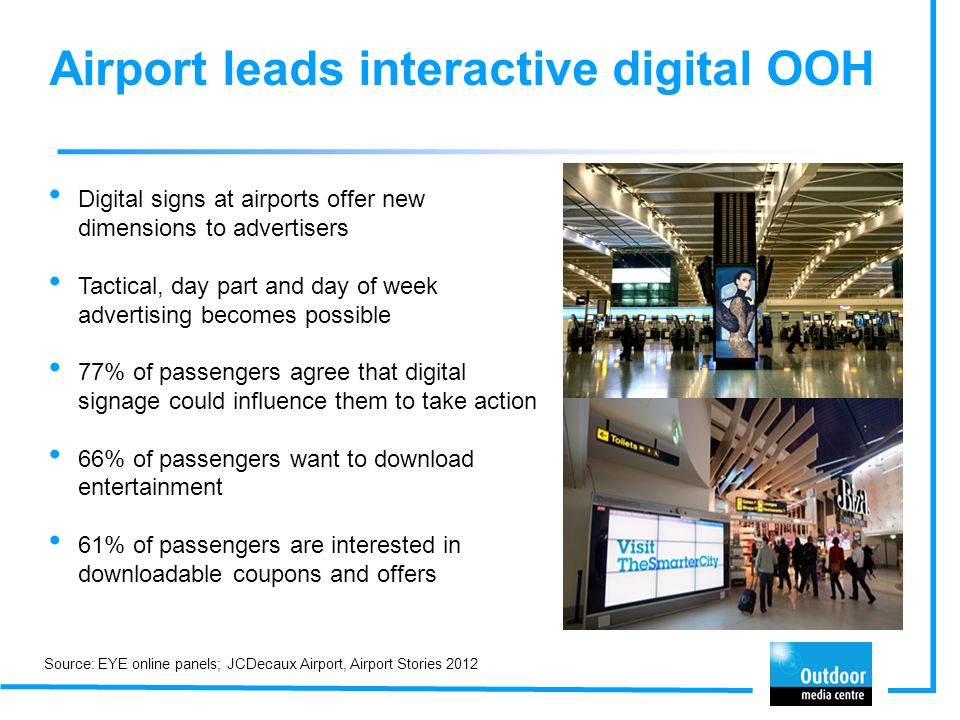Airport leads interactive digital OOH Digital signs at airports offer new dimensions to advertisers Tactical, day part and day of week advertising bec