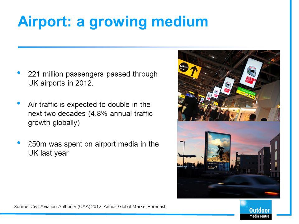 221 million passengers passed through UK airports in 2012. Air traffic is expected to double in the next two decades (4.8% annual traffic growth globa