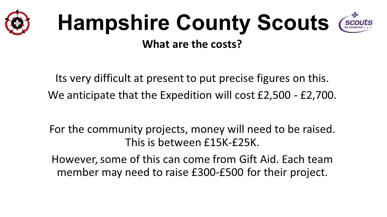 Hampshire County Scouts What are the costs? Its very difficult at present to put precise figures on this. We anticipate that the Expedition will cost