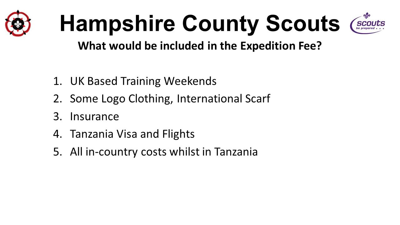 Hampshire County Scouts What would be included in the Expedition Fee? 1.UK Based Training Weekends 2.Some Logo Clothing, International Scarf 3.Insuran