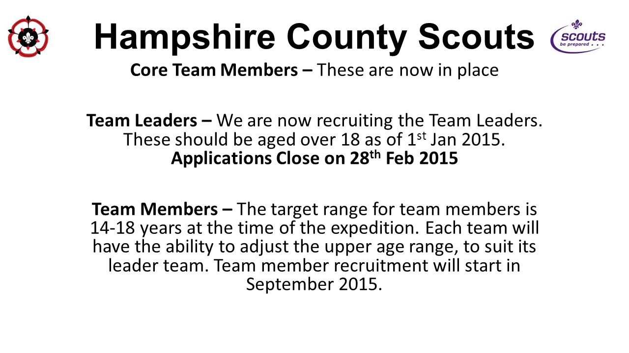 Hampshire County Scouts Core Team Members – These are now in place Team Leaders – We are now recruiting the Team Leaders. These should be aged over 18