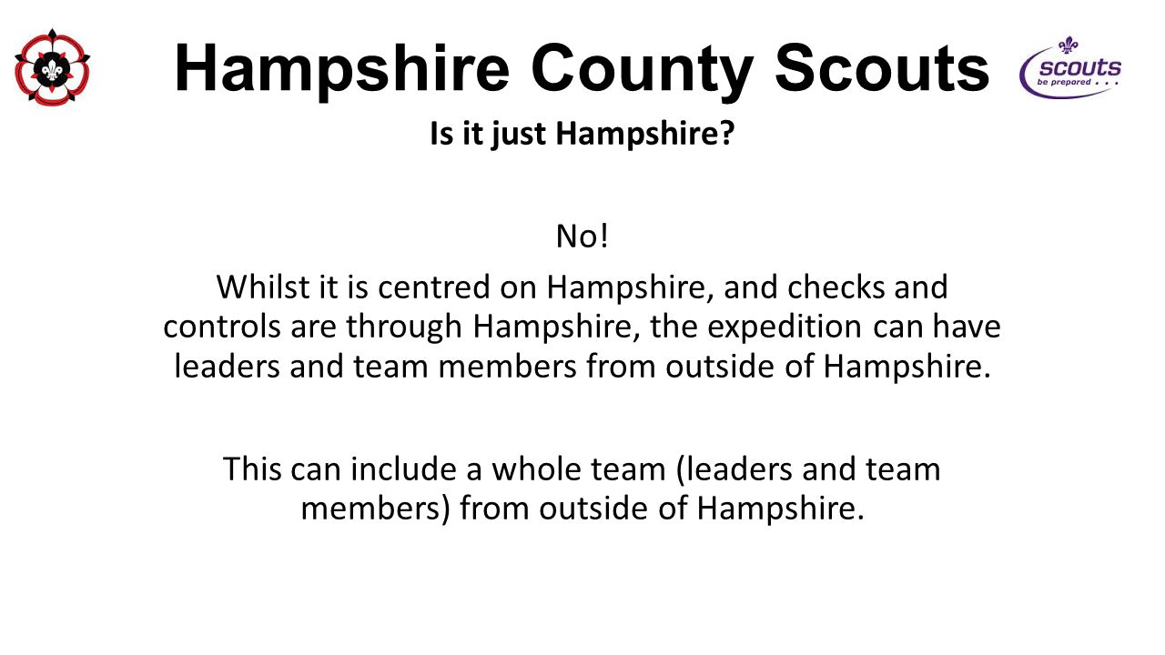 Hampshire County Scouts Is it just Hampshire? No! Whilst it is centred on Hampshire, and checks and controls are through Hampshire, the expedition can