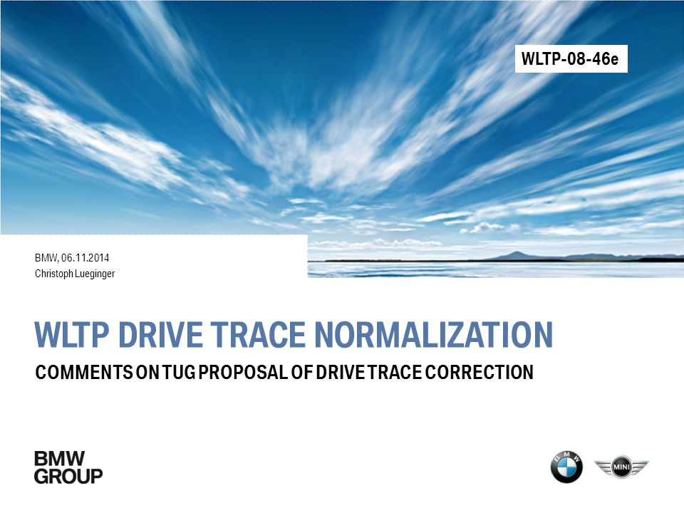 WLTP DRIVE TRACE NORMALIZATION BMW, 06.11.2014 Christoph Lueginger COMMENTS ON TUG PROPOSAL OF DRIVE TRACE CORRECTION WLTP-08-46e