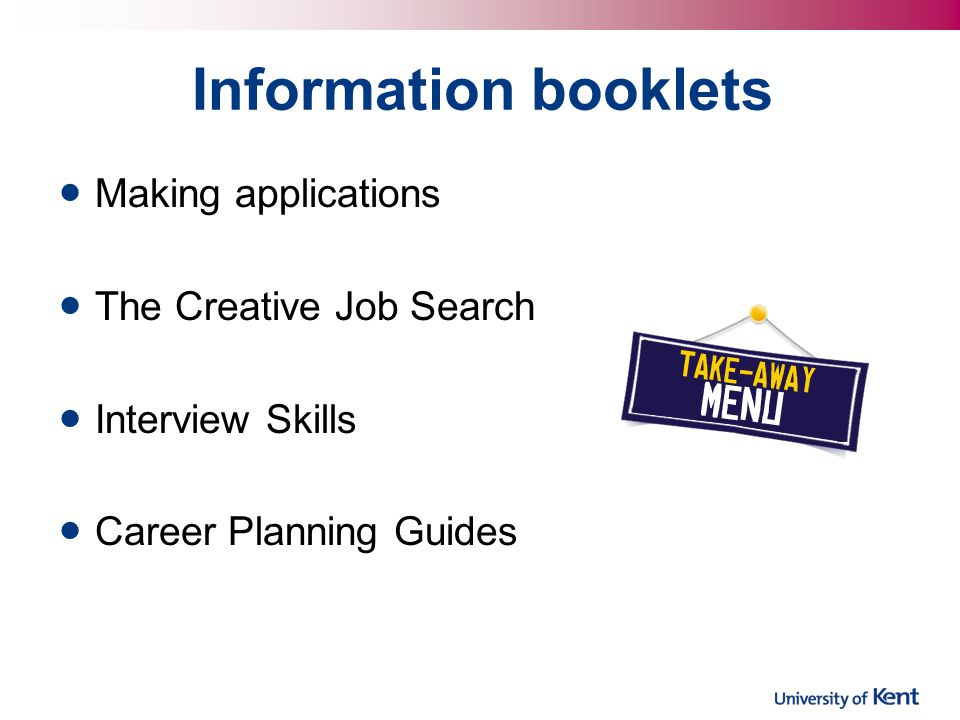 Information booklets Making applications The Creative Job Search Interview Skills Career Planning Guides