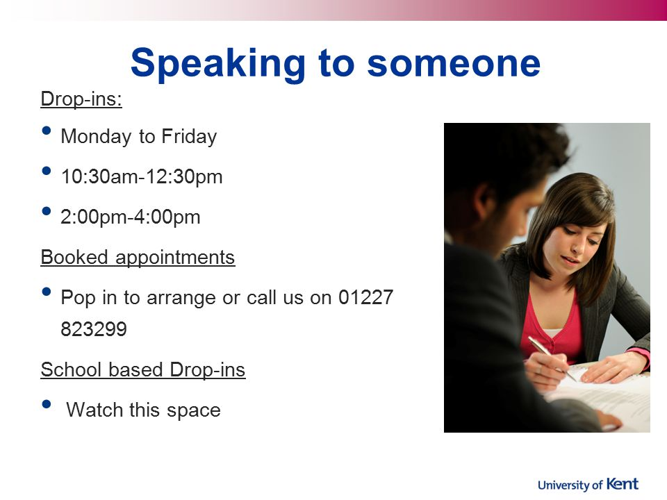 Speaking to someone Drop-ins: Monday to Friday 10:30am-12:30pm 2:00pm-4:00pm Booked appointments Pop in to arrange or call us on 01227 823299 School based Drop-ins Watch this space