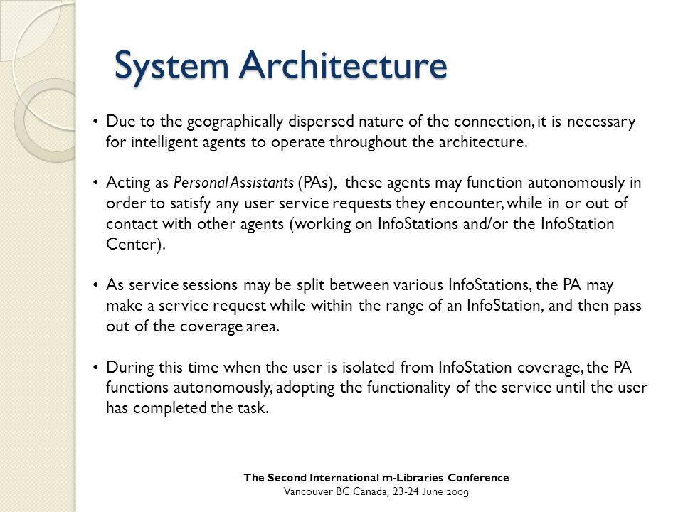 System Architecture Due to the geographically dispersed nature of the connection, it is necessary for intelligent agents to operate throughout the architecture.