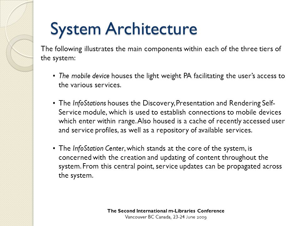 System Architecture The following illustrates the main components within each of the three tiers of the system: The mobile device houses the light weight PA facilitating the user's access to the various services.