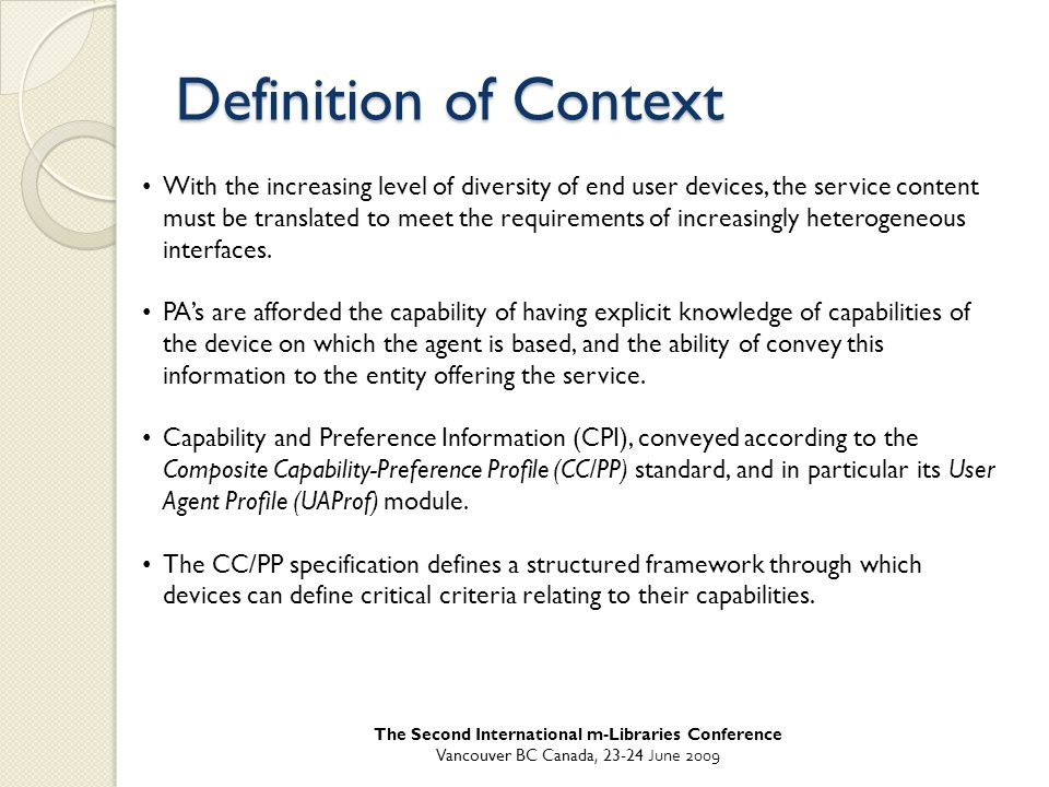 Definition of Context With the increasing level of diversity of end user devices, the service content must be translated to meet the requirements of increasingly heterogeneous interfaces.