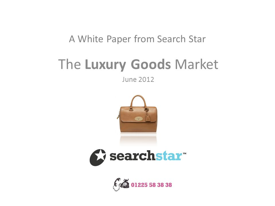 A White Paper from Search Star The Luxury Goods Market June 2012