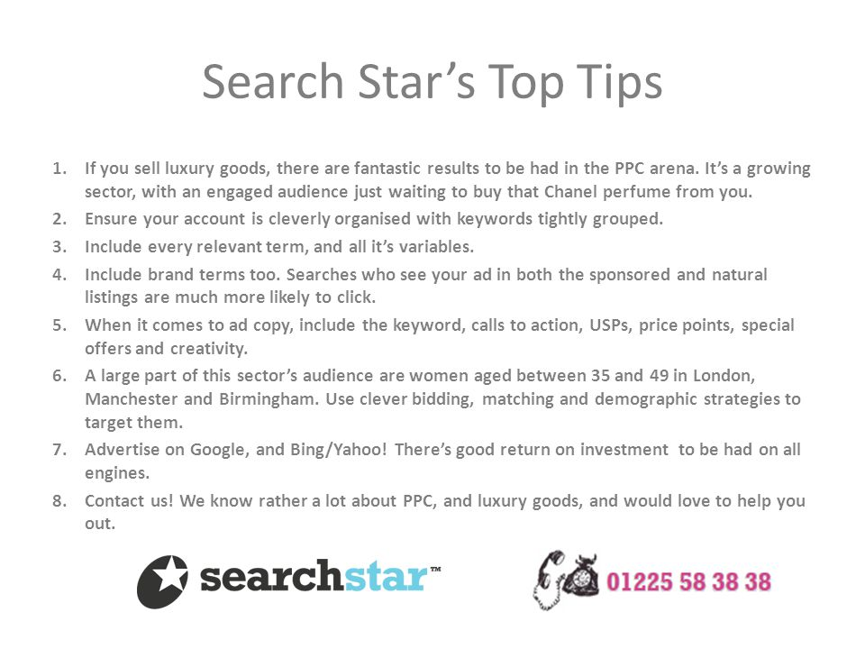 Search Star's Top Tips 1.If you sell luxury goods, there are fantastic results to be had in the PPC arena. It's a growing sector, with an engaged audi