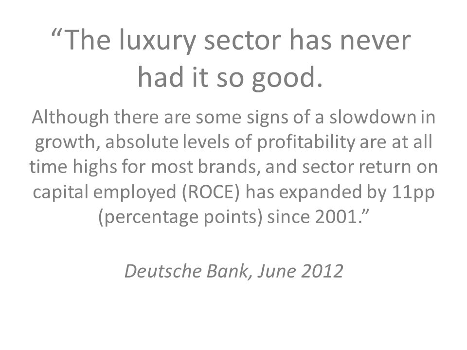 """The luxury sector has never had it so good. Although there are some signs of a slowdown in growth, absolute levels of profitability are at all time h"