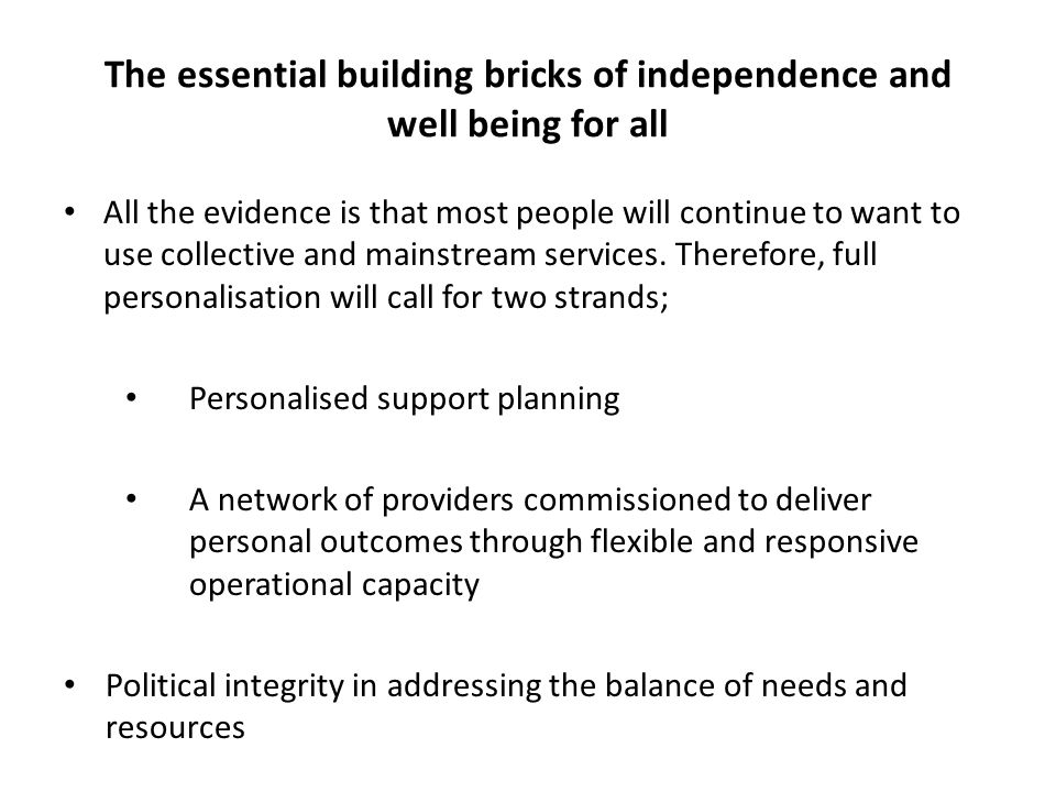 The essential building bricks of independence and well being for all All the evidence is that most people will continue to want to use collective and mainstream services.