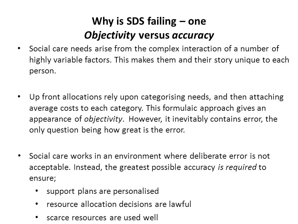 Why is SDS failing – one Objectivity versus accuracy Social care needs arise from the complex interaction of a number of highly variable factors.