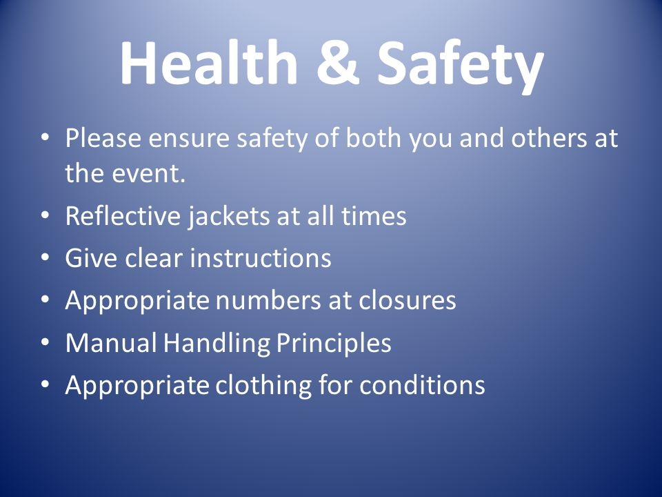 Health & Safety Please ensure safety of both you and others at the event.