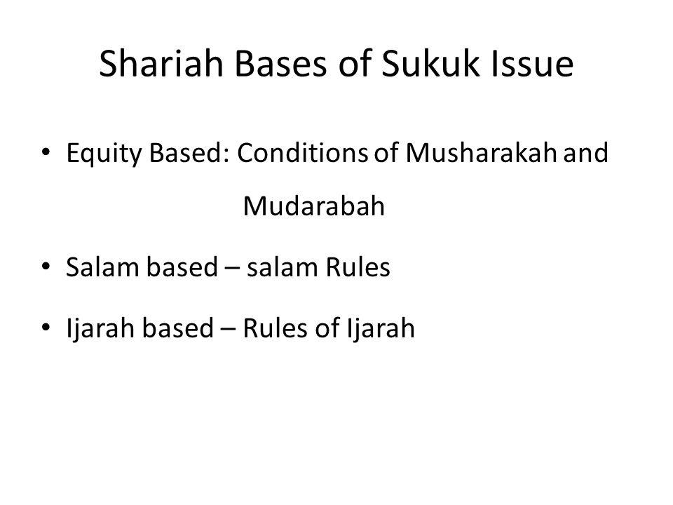 Shariah Bases of Sukuk Issue Equity Based: Conditions of Musharakah and Mudarabah Salam based – salam Rules Ijarah based – Rules of Ijarah