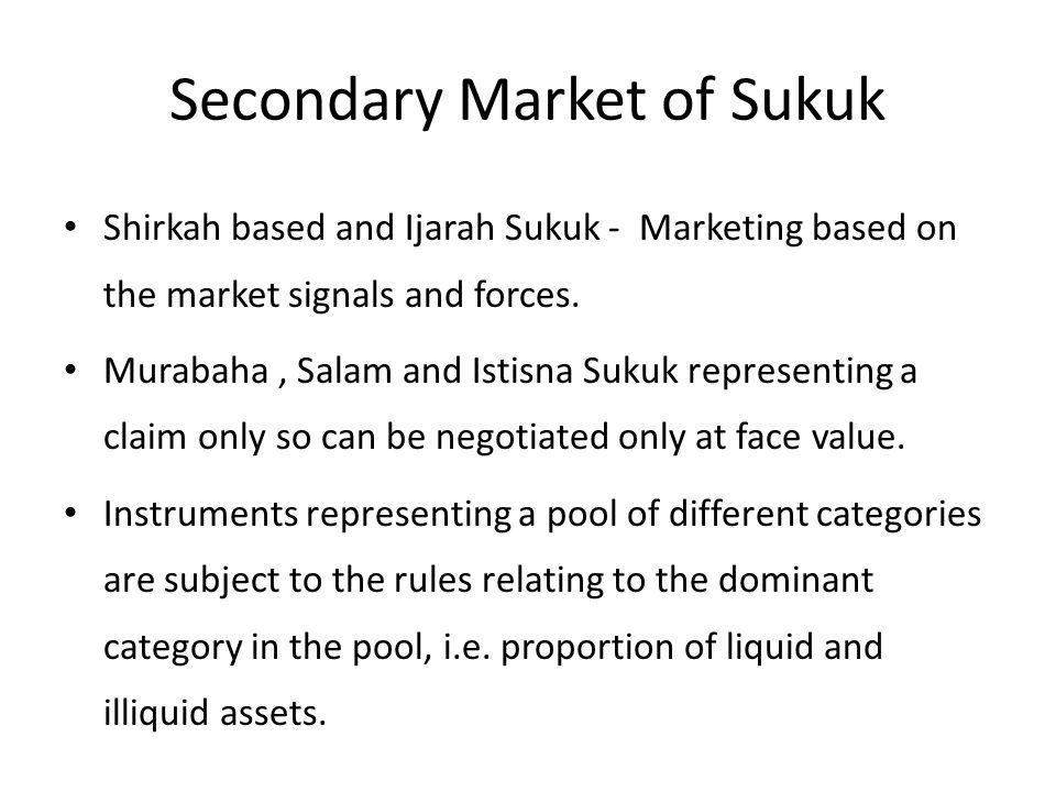Secondary Market of Sukuk Shirkah based and Ijarah Sukuk - Marketing based on the market signals and forces.
