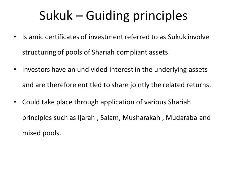 Sukuk – Guiding principles Islamic certificates of investment referred to as Sukuk involve structuring of pools of Shariah compliant assets.