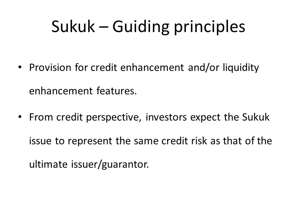 Sukuk – Guiding principles Provision for credit enhancement and/or liquidity enhancement features.
