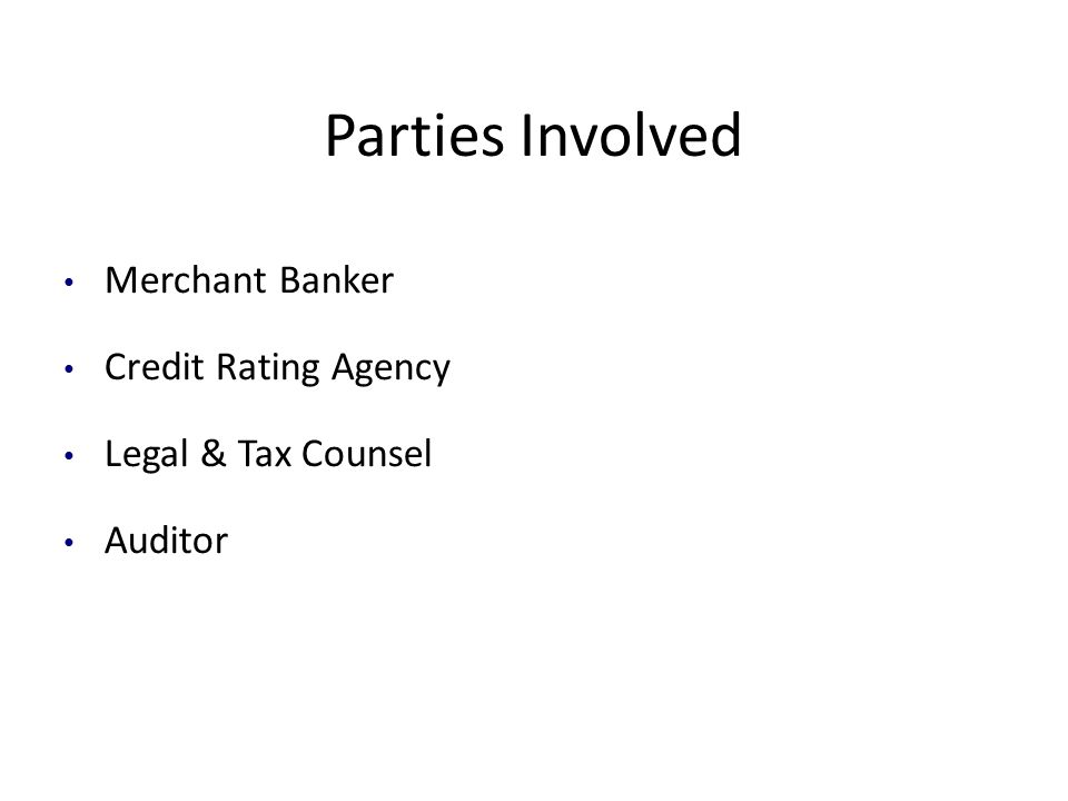 Parties Involved Merchant Banker Credit Rating Agency Legal & Tax Counsel Auditor