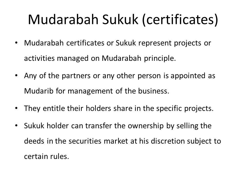 Mudarabah Sukuk (certificates) Mudarabah certificates or Sukuk represent projects or activities managed on Mudarabah principle.