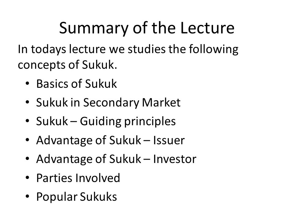 Summary of the Lecture In todays lecture we studies the following concepts of Sukuk.