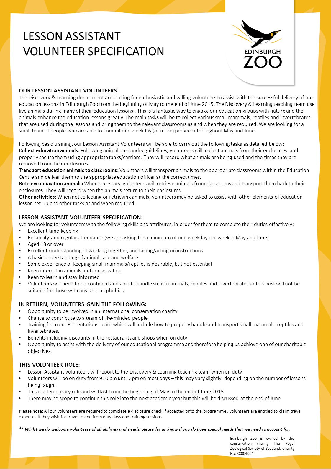 LESSON ASSISTANT VOLUNTEER SPECIFICATION OUR LESSON ASSISTANT VOLUNTEERS: The Discovery & Learning department are looking for enthusiastic and willing volunteers to assist with the successful delivery of our education lessons in Edinburgh Zoo from the beginning of May to the end of June 2015.