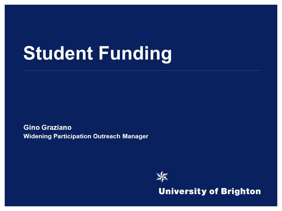 Student Funding Gino Graziano Widening Participation Outreach Manager
