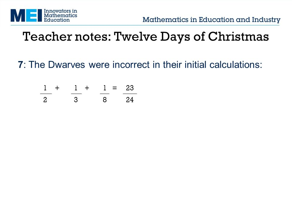Teacher notes: Twelve Days of Christmas 7: The Dwarves were incorrect in their initial calculations: 1+1+1=23 23824