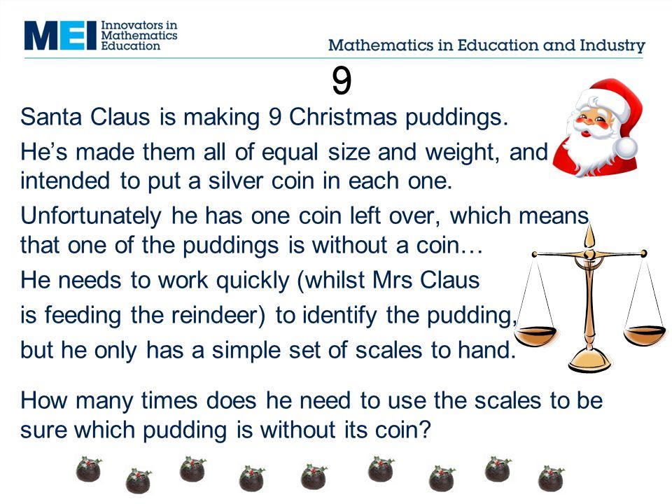 9 Santa Claus is making 9 Christmas puddings.