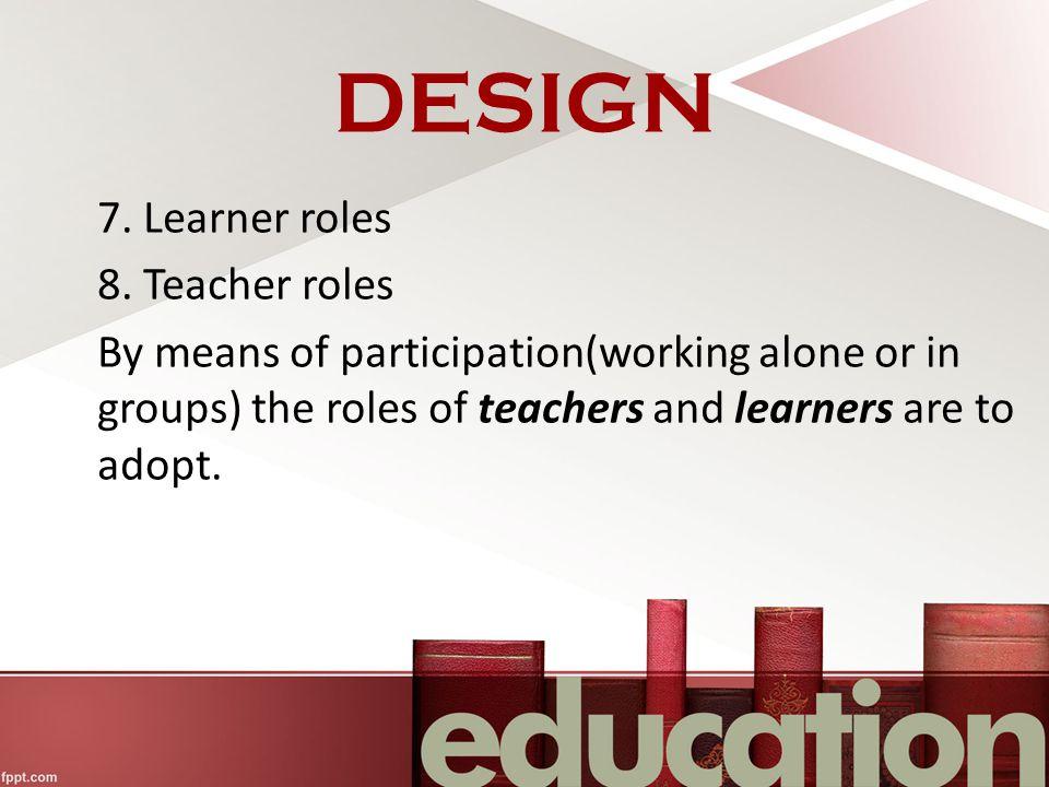 DESIGN 7.Learner roles 8.