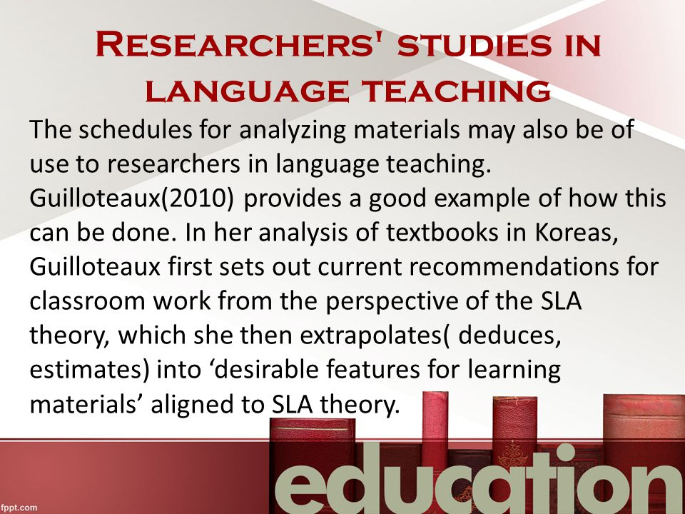 Researchers studies in language teaching The schedules for analyzing materials may also be of use to researchers in language teaching.
