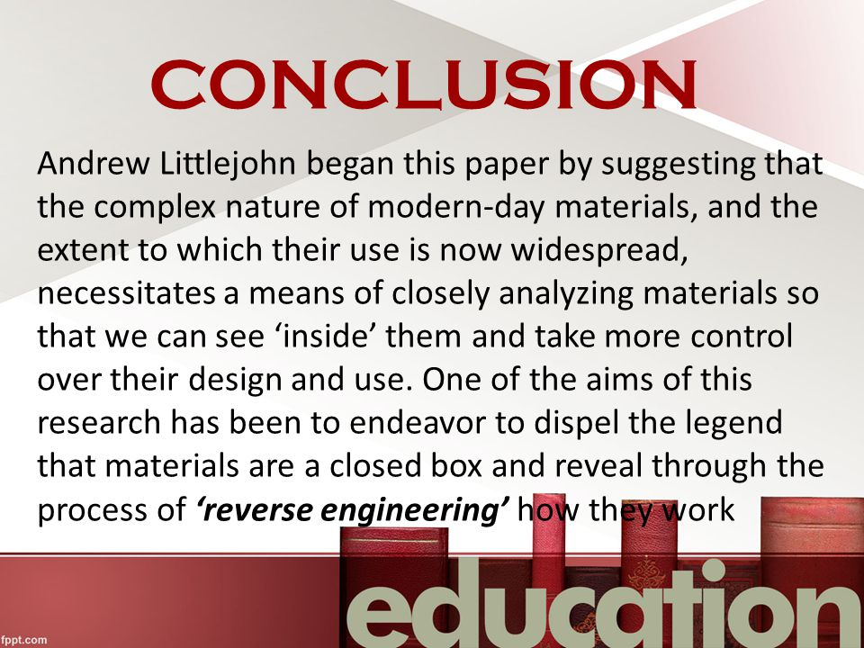 CONCLUSION Andrew Littlejohn began this paper by suggesting that the complex nature of modern-day materials, and the extent to which their use is now widespread, necessitates a means of closely analyzing materials so that we can see 'inside' them and take more control over their design and use.