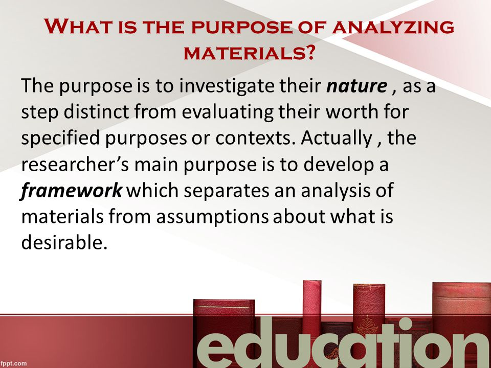 What is the purpose of analyzing materials.