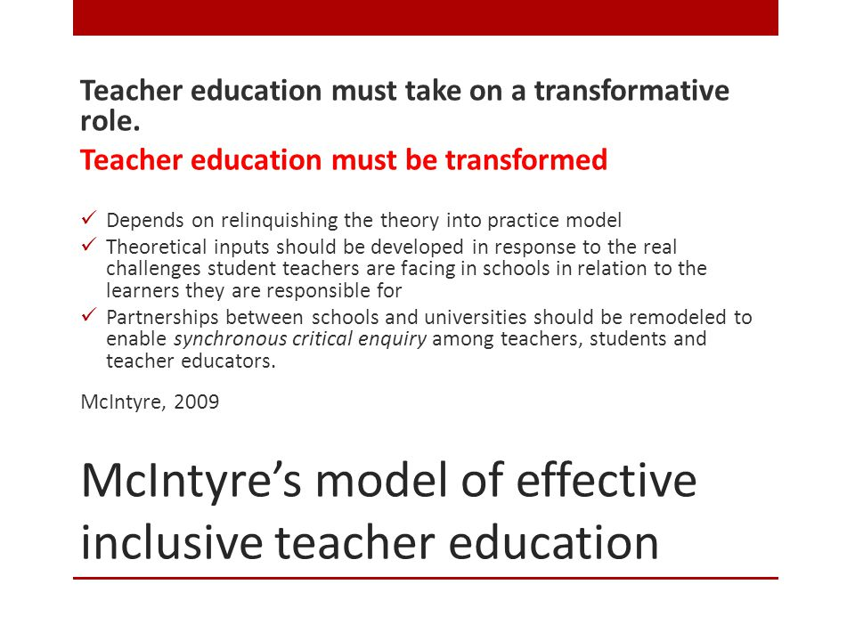 McIntyre's model of effective inclusive teacher education Teacher education must take on a transformative role.